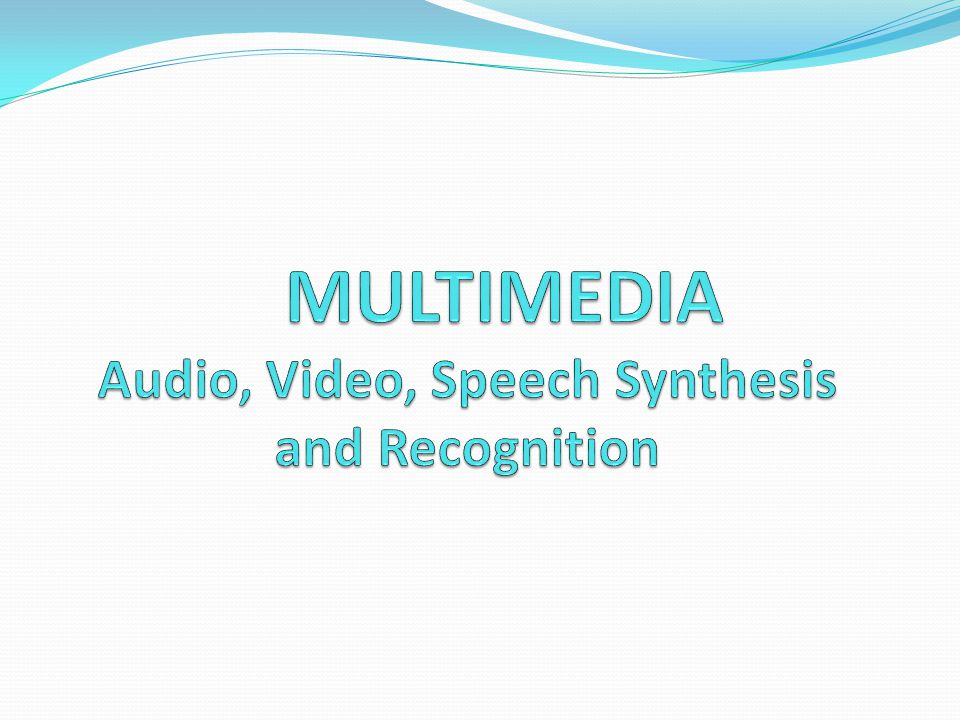 MULTIMEDIA Audio, Video, Speech Synthesis and Recognition
