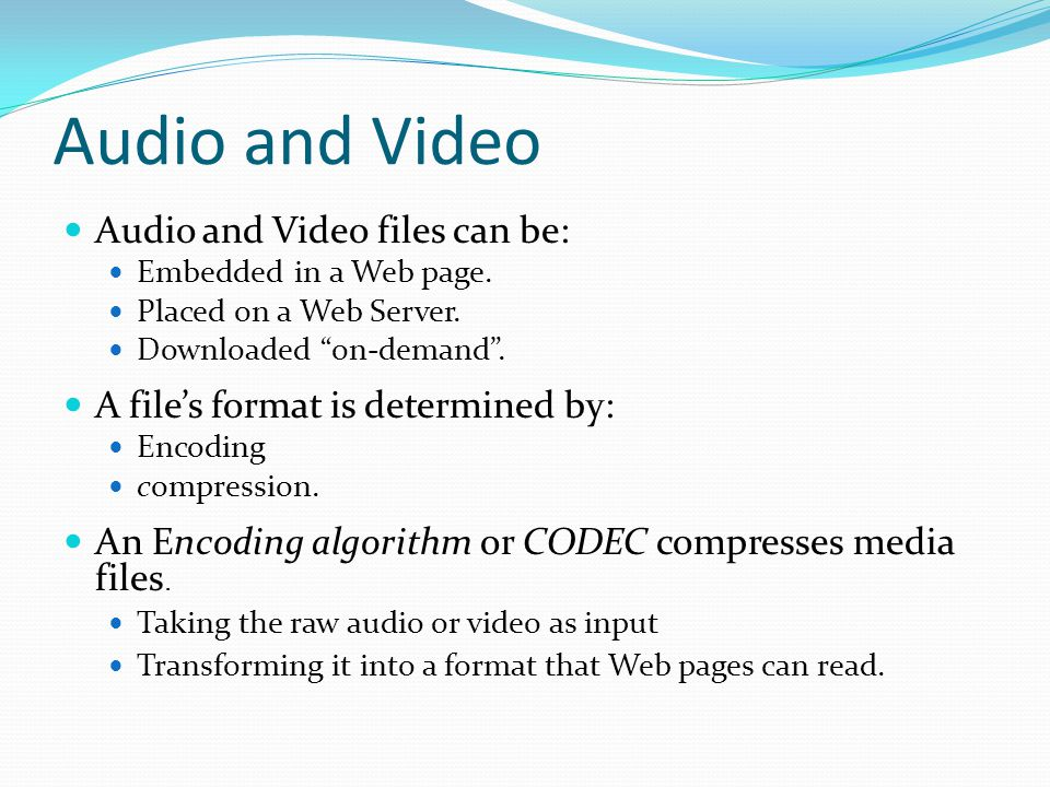Audio and Video Audio and Video files can be: