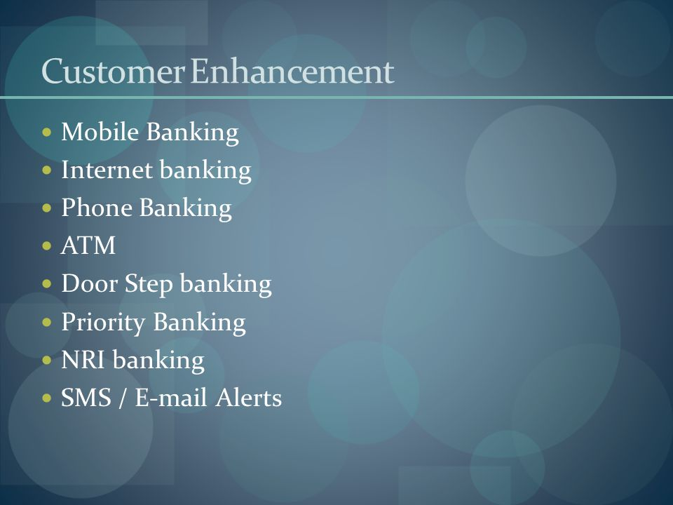 Customer Enhancement Mobile Banking Internet banking Phone Banking ATM