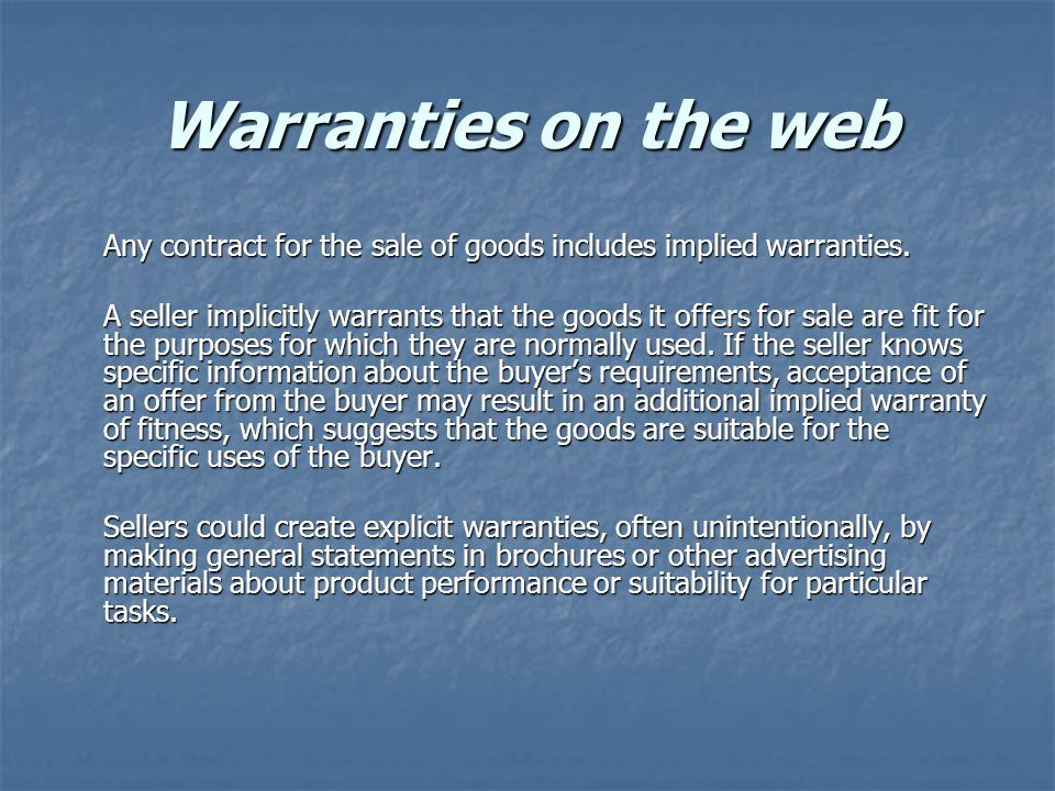 Warranties on the web Any contract for the sale of goods includes implied warranties.