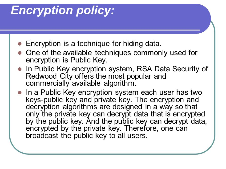 Encryption policy: Encryption is a technique for hiding data.