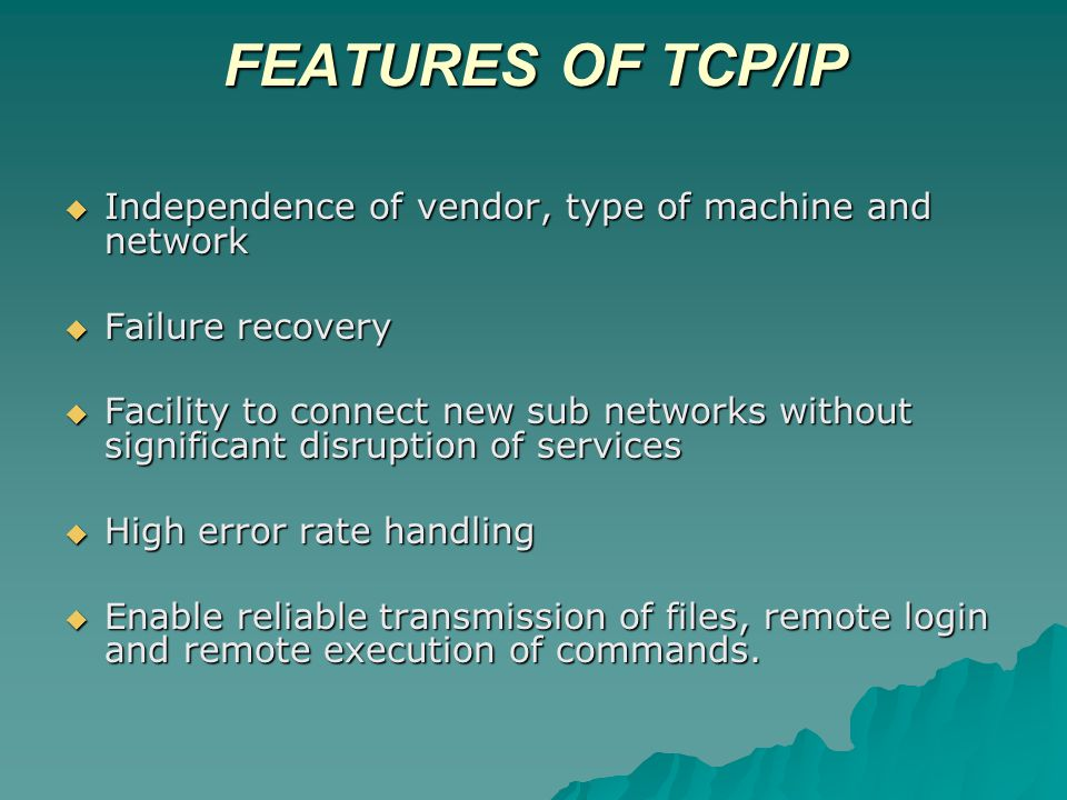 FEATURES OF TCP/IP Independence of vendor, type of machine and network
