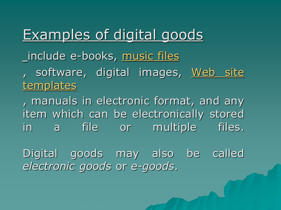 Examples of digital goods include e-books, music files