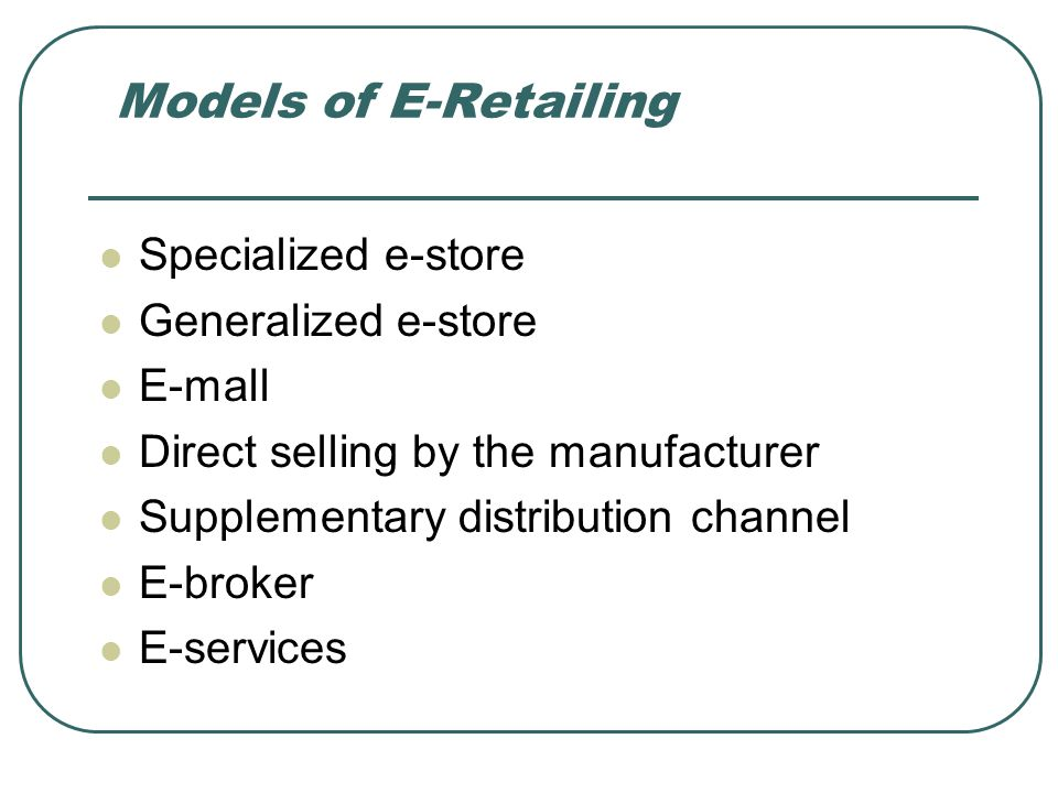 Models of E-Retailing Specialized e-store Generalized e-store E-mall
