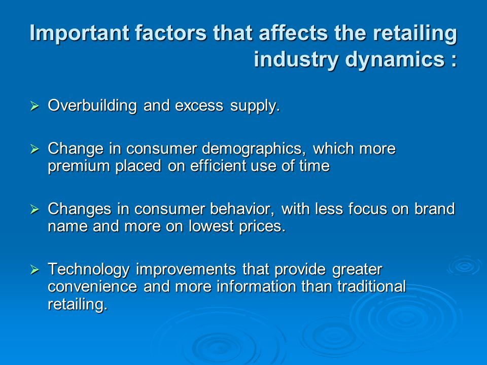 Important factors that affects the retailing industry dynamics :