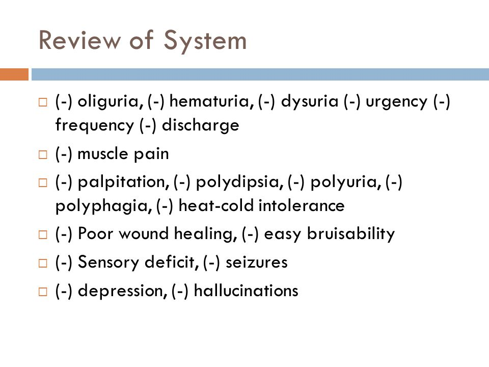 Review of System (-) oliguria, (-) hematuria, (-) dysuria (-) urgency (-) frequency (-) discharge.