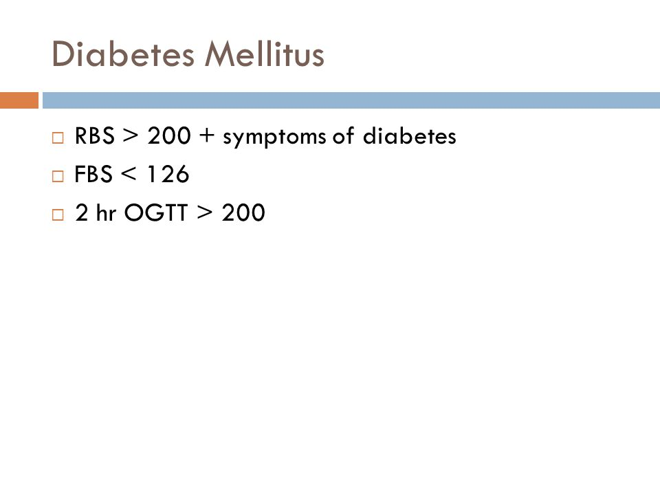 Diabetes Mellitus RBS > 200 + symptoms of diabetes FBS < 126