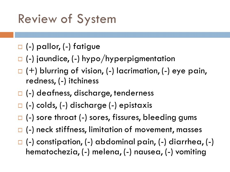 Review of System (-) pallor, (-) fatigue