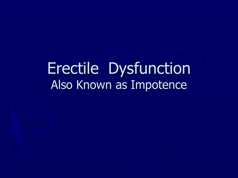 Erectile Dysfunction Also Known as Impotence