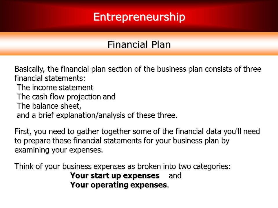 Financial Plan Basically, the financial plan section of the business plan consists of three financial statements:
