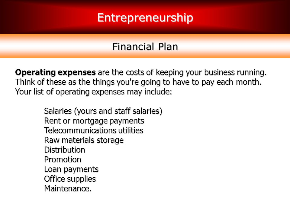 Financial Plan Operating expenses are the costs of keeping your business running.
