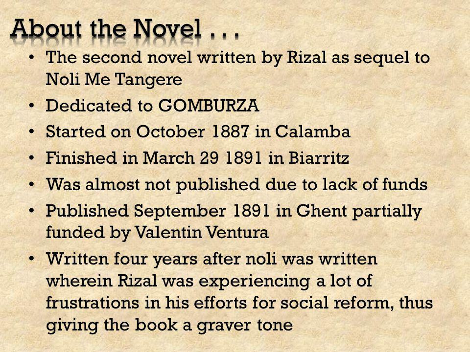 About the Novel . . . The second novel written by Rizal as sequel to Noli Me Tangere. Dedicated to GOMBURZA.