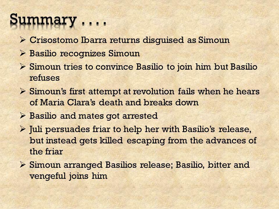 Summary . . . . Crisostomo Ibarra returns disguised as Simoun