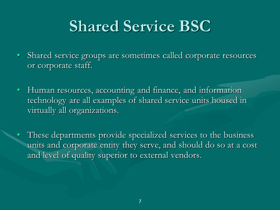 Shared Service BSC Shared service groups are sometimes called corporate resources or corporate staff.