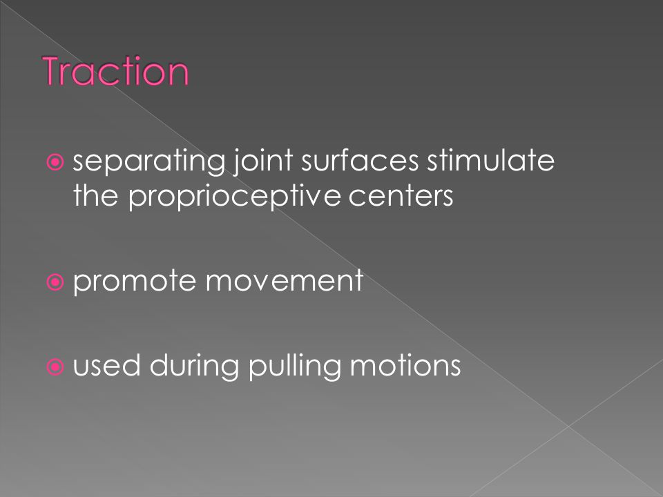 Traction separating joint surfaces stimulate the proprioceptive centers.