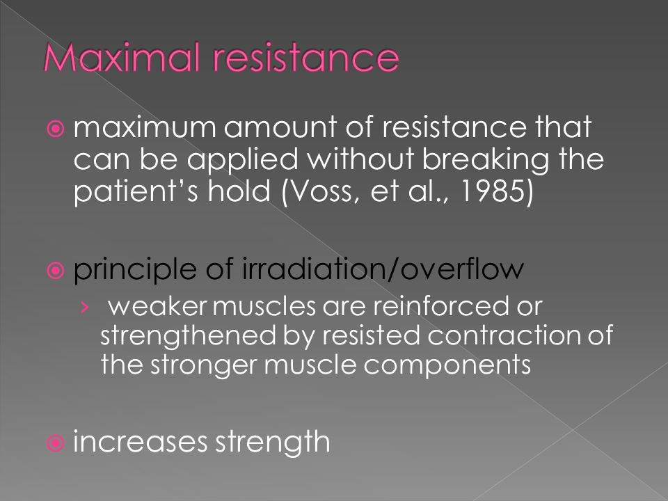 Maximal resistance maximum amount of resistance that can be applied without breaking the patient's hold (Voss, et al., 1985)