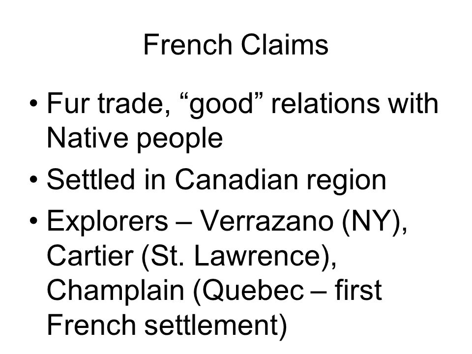 French Claims Fur trade, good relations with Native people. Settled in Canadian region.