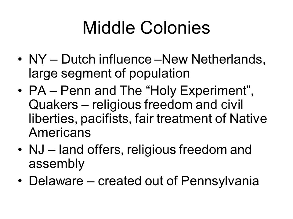 Middle Colonies NY – Dutch influence –New Netherlands, large segment of population.