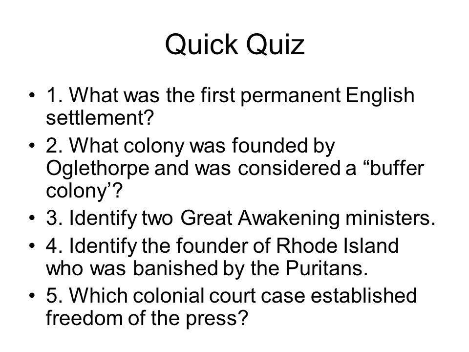 Quick Quiz 1. What was the first permanent English settlement