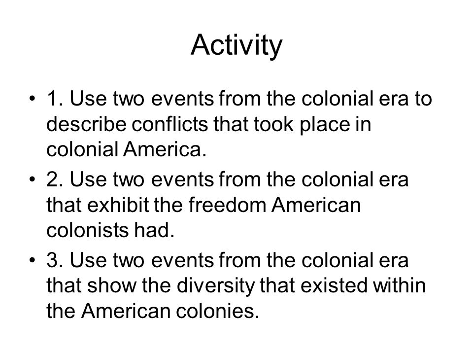 Activity 1. Use two events from the colonial era to describe conflicts that took place in colonial America.
