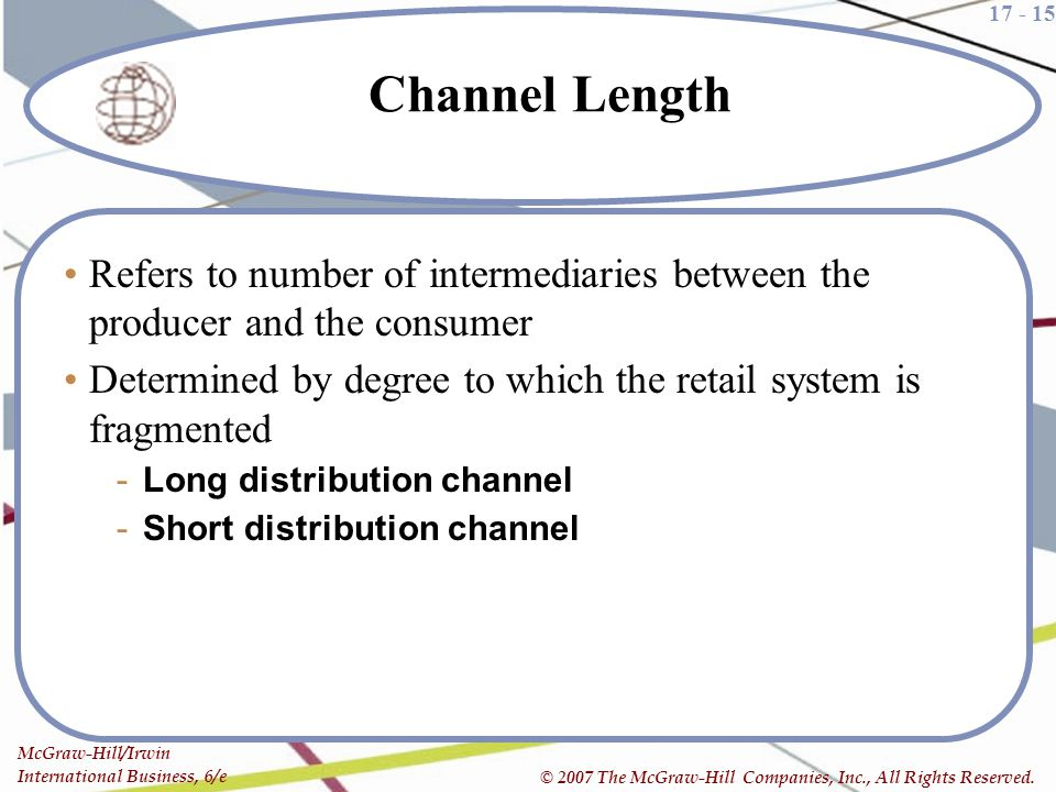 Channel Length Refers to number of intermediaries between the producer and the consumer.