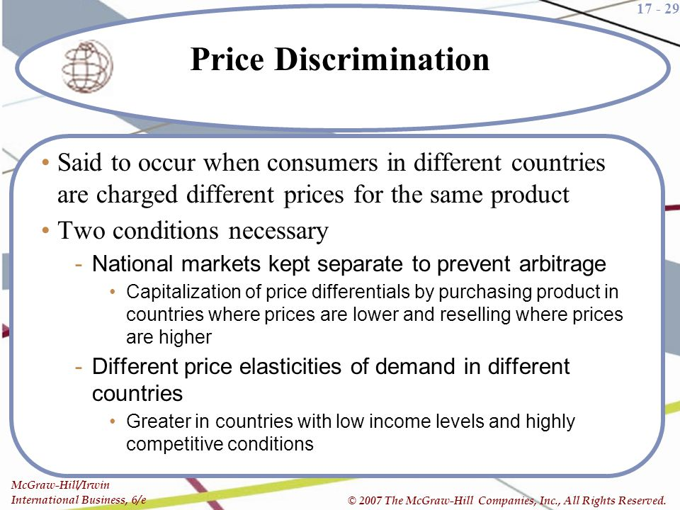 Price Discrimination Said to occur when consumers in different countries are charged different prices for the same product.