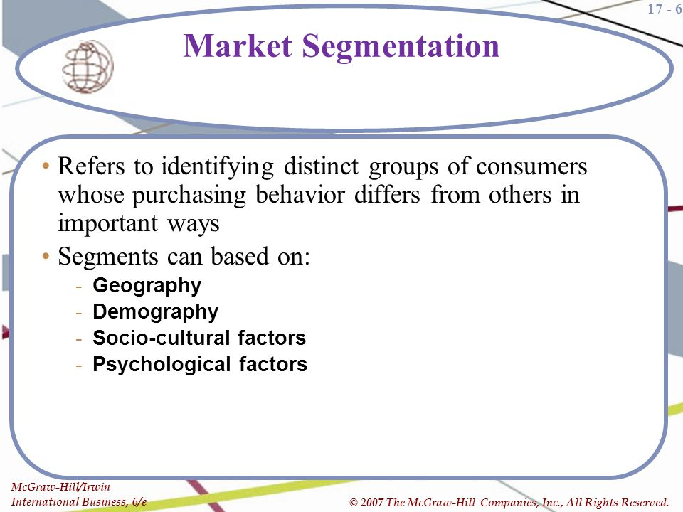 Market Segmentation Refers to identifying distinct groups of consumers whose purchasing behavior differs from others in important ways.