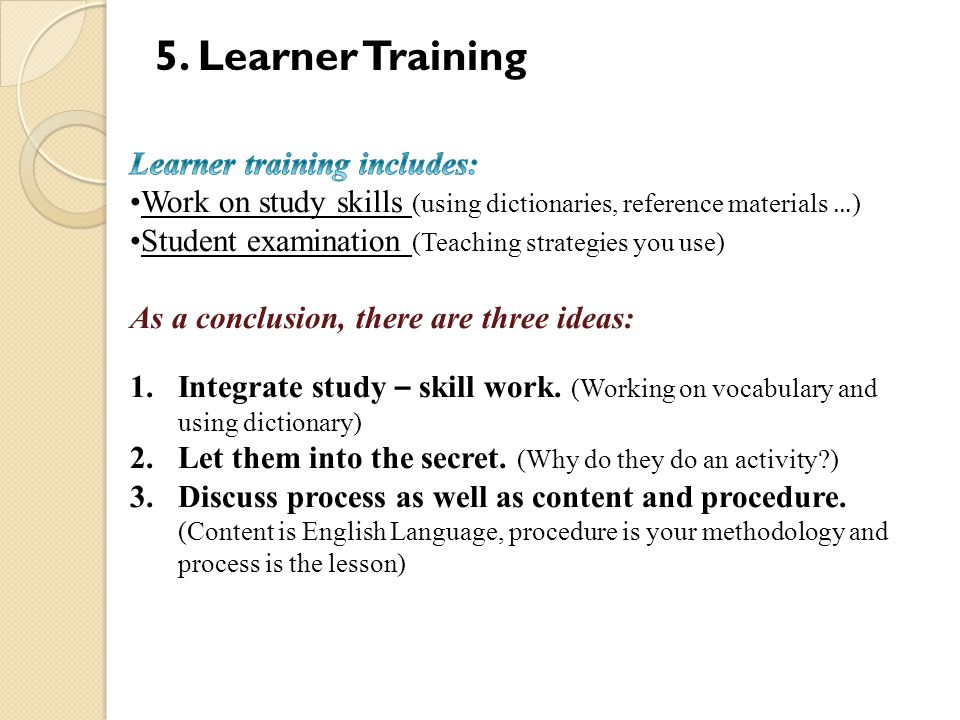 5. Learner Training Learner training includes: