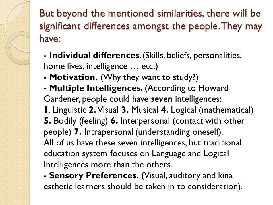 But beyond the mentioned similarities, there will be significant differences amongst the people. They may have: