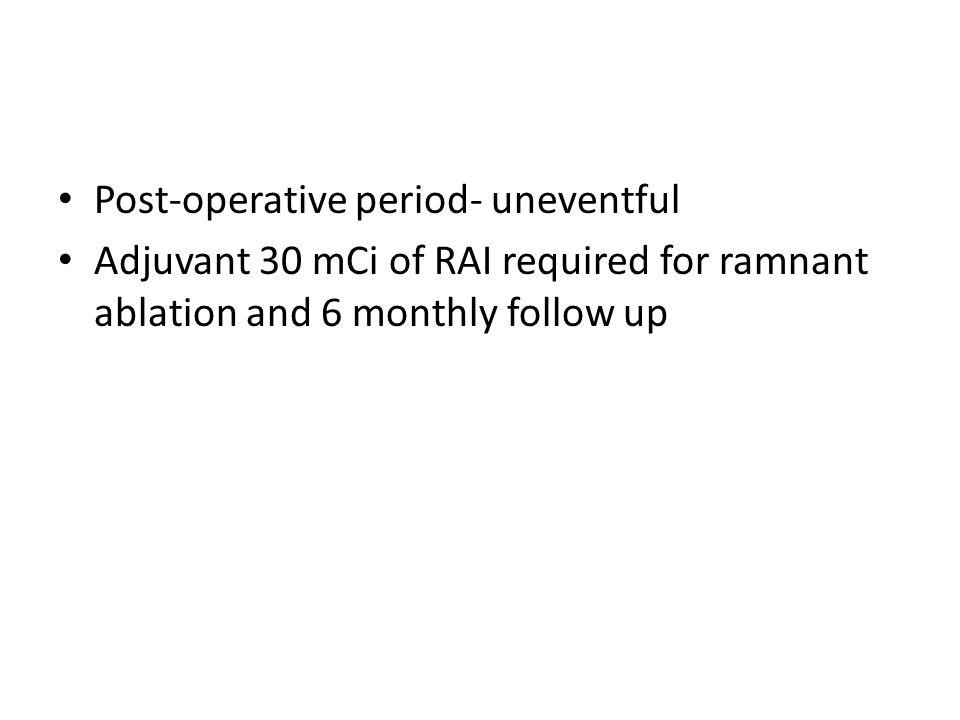 Post-operative period- uneventful