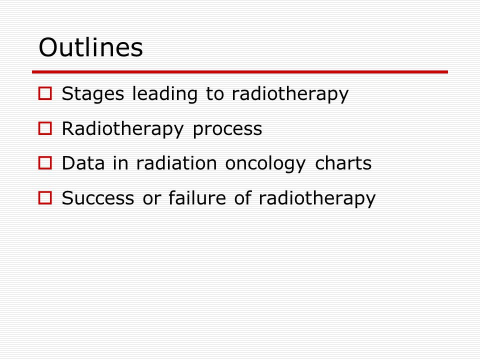 Outlines Stages leading to radiotherapy Radiotherapy process