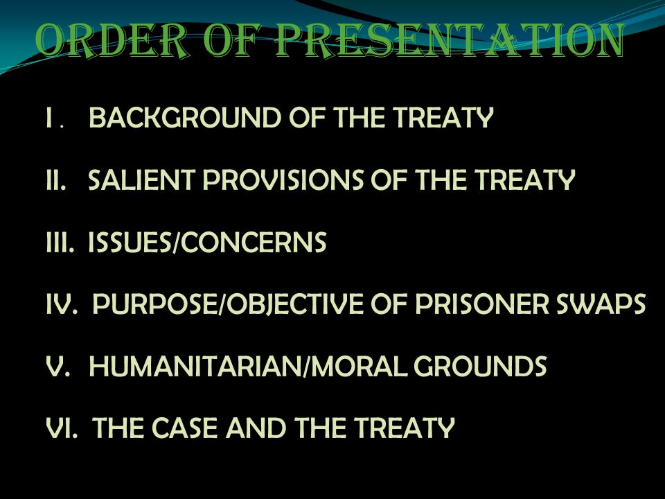 ORDER OF PRESENTATION I . BACKGROUND OF THE TREATY