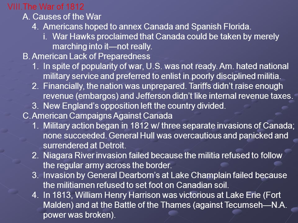 VIII. The War of 1812A. Causes of the War. 4. Americans hoped to annex Canada and Spanish Florida.