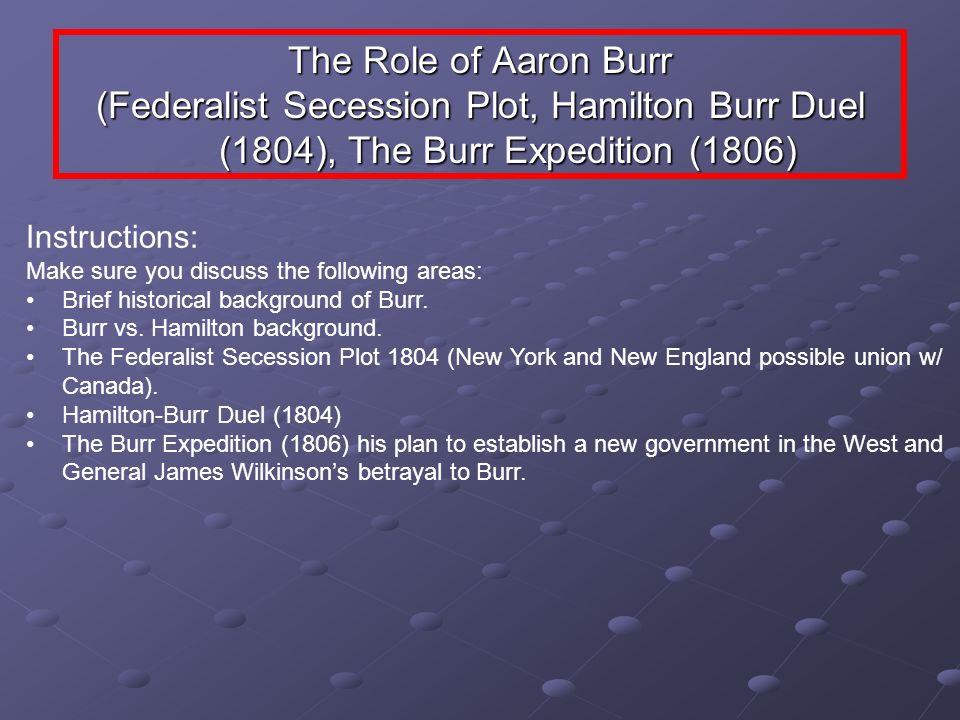 The Role of Aaron Burr(Federalist Secession Plot, Hamilton Burr Duel (1804), The Burr Expedition (1806)