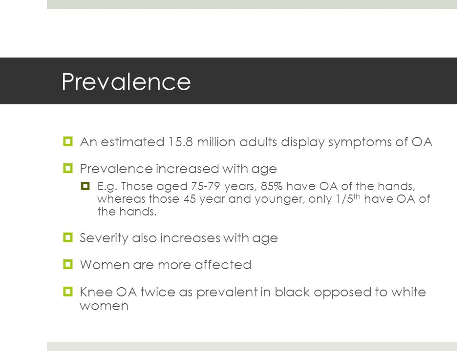 Prevalence An estimated 15.8 million adults display symptoms of OA