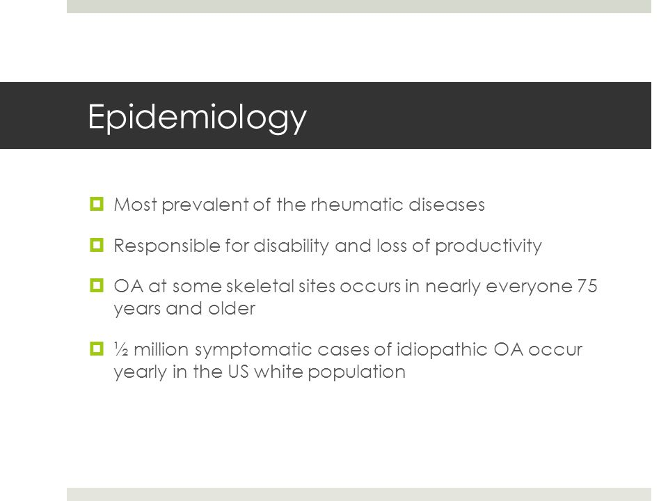 Epidemiology Most prevalent of the rheumatic diseases