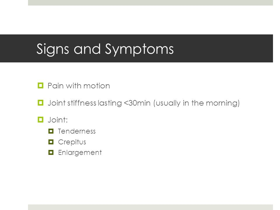 Signs and Symptoms Pain with motion