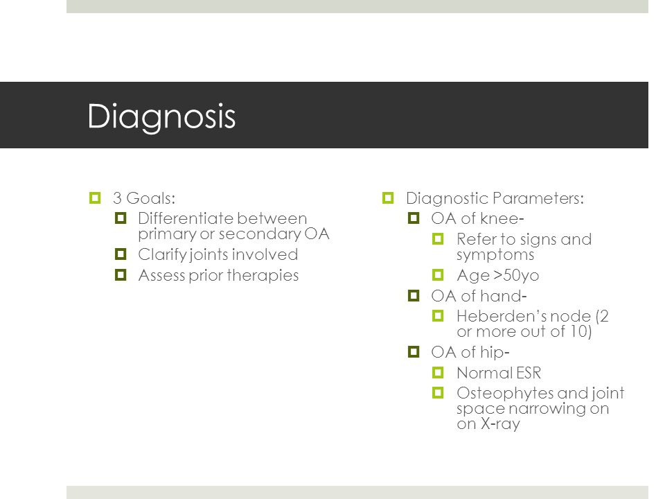 Diagnosis 3 Goals: Differentiate between primary or secondary OA