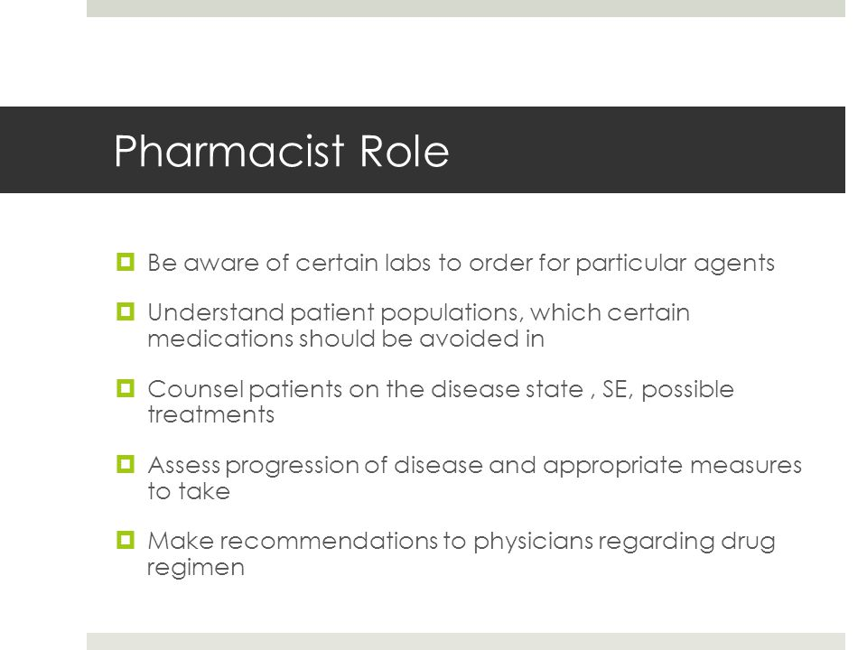 Pharmacist Role Be aware of certain labs to order for particular agents.