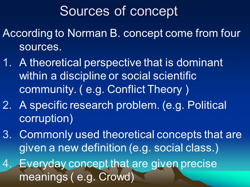 Sources of concept According to Norman B. concept come from four sources.