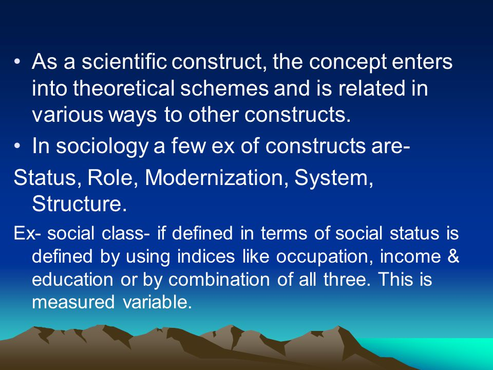 In sociology a few ex of constructs are-