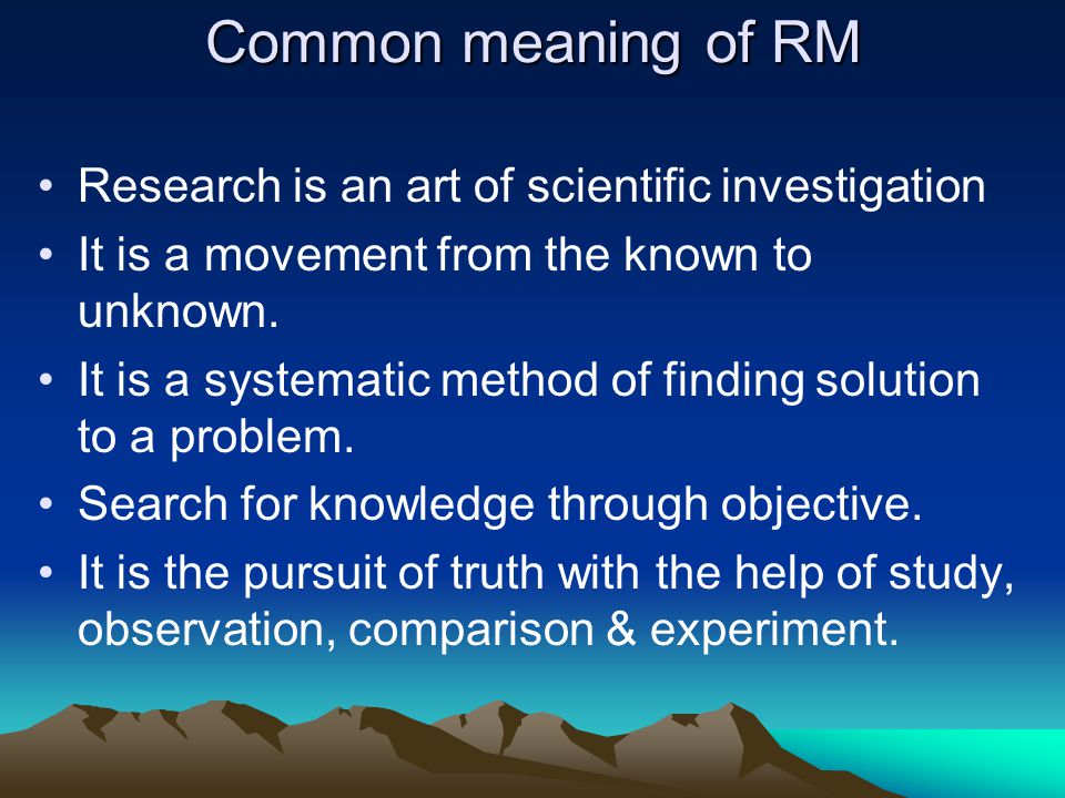 Common meaning of RM Research is an art of scientific investigation