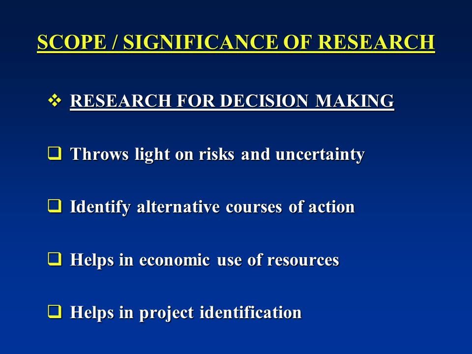 SCOPE / SIGNIFICANCE OF RESEARCH