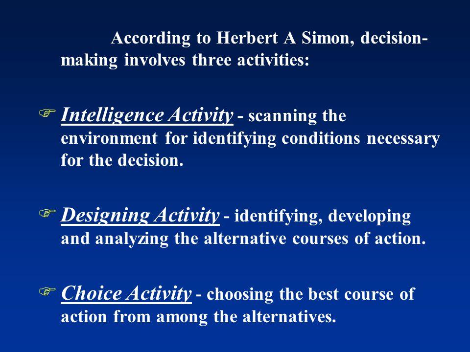 According to Herbert A Simon, decision-making involves three activities: