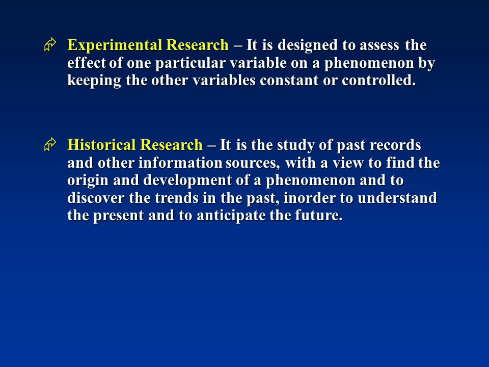 Experimental Research – It is designed to assess the effect of one particular variable on a phenomenon by keeping the other variables constant or controlled.