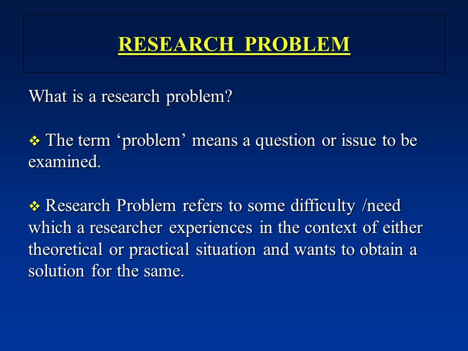 RESEARCH PROBLEM What is a research problem