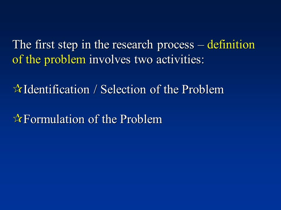 The first step in the research process – definition of the problem involves two activities: