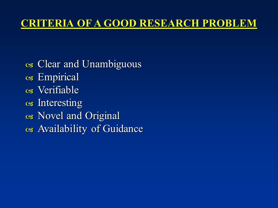 CRITERIA OF A GOOD RESEARCH PROBLEM