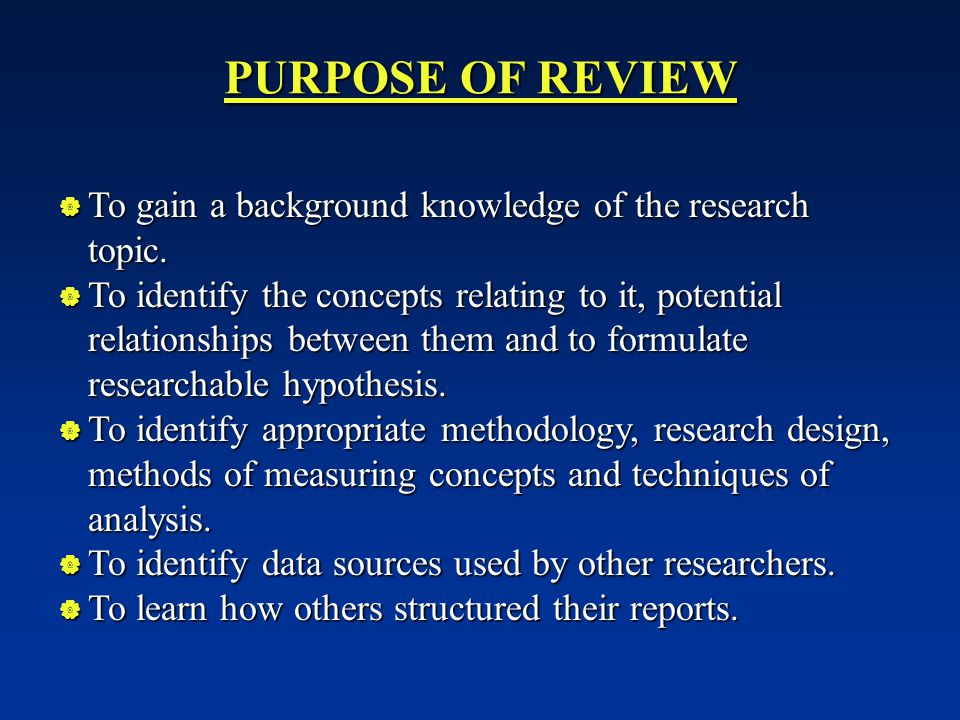 PURPOSE OF REVIEW To gain a background knowledge of the research topic.