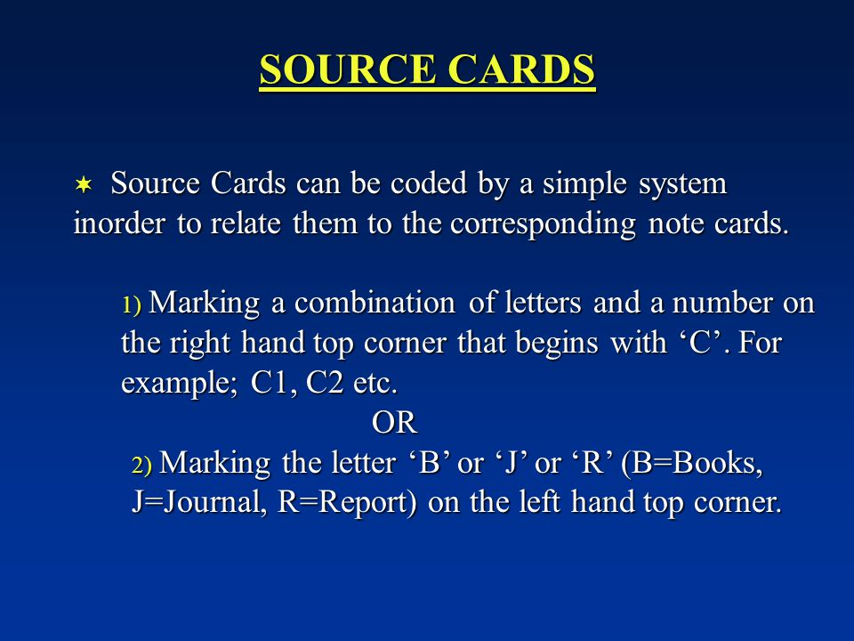 SOURCE CARDS Source Cards can be coded by a simple system inorder to relate them to the corresponding note cards.